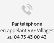 Par téléphone en appelant VVF Villages au 04 73 43 00 43